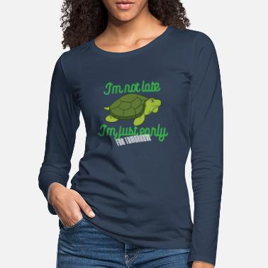 Turtles I'm Not Late I'm Just Early For Tomorrow - Frauen Premium Langarmshirt