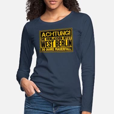 West Berlin ATTENTION You are leaving West Berlin Wall now - Women's Premium Longsleeve Shirt