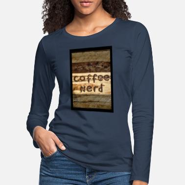 Fair Coffee Nerd Kaffee Barista Fair Trade (vertical) - Frauen Premium Langarmshirt
