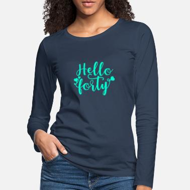 Hello 40th birthday 40 years old Happy Birthday saying - Women's Premium Longsleeve Shirt