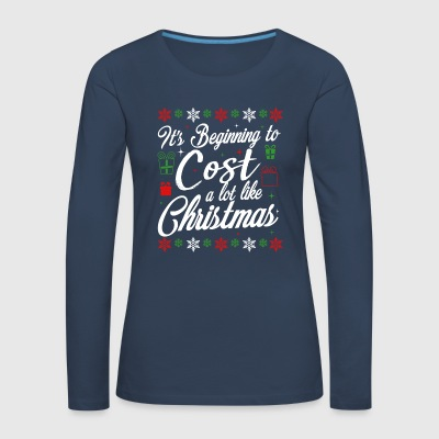 It s Beginning To Cost A Lot Like Christmas teuer - Frauen Premium Langarmshirt