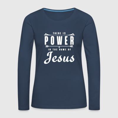There Is Power In The Name Of Jesus Tee Shirt Gift - Women's Premium Longsleeve Shirt