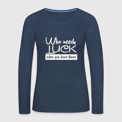 Who needs luck? - Women's Premium Longsleeve Shirt