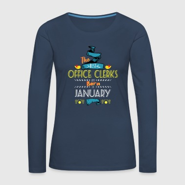Best Office Clerks are Born in January Gift Idea - Women's Premium Longsleeve Shirt