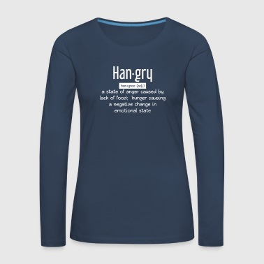 Hangry - Hungry - definition - fødevarer - Emotional - Dame premium T-shirt med lange ærmer