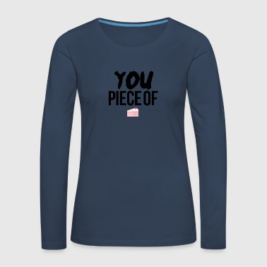 You piece of cake - Women's Premium Longsleeve Shirt