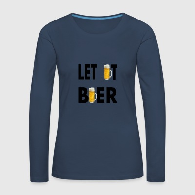 LET IT BEER - Women's Premium Longsleeve Shirt