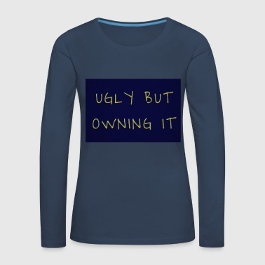 UGLY BUT OWNING IT - Women's Premium Longsleeve Shirt