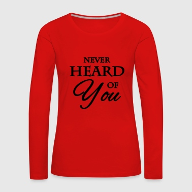 Never heard of you - Camiseta de manga larga premium mujer