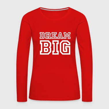 Dream Big - Frauen Premium Langarmshirt