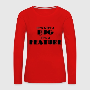 It's not a bug, it's a feature - Women's Premium Longsleeve Shirt