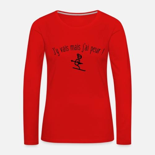 J y vais mais j ai peur T-shirt manches longues premium Femme   Spreadshirt a61ad2bcc51b