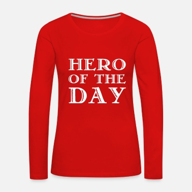 Bro Hero of the Day - held van de dag - in het wit - Vrouwen Premium shirt met lange mouwen