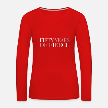 First 50th birthday: Fifty years of fierce - Women's Premium Longsleeve Shirt