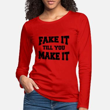 Make Fake it till you make it - Premium långärmad T-shirt dam