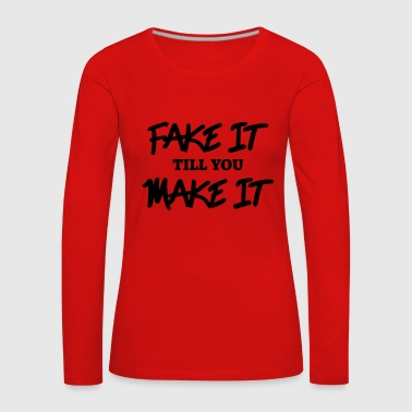 Fake it till you make it - Frauen Premium Langarmshirt