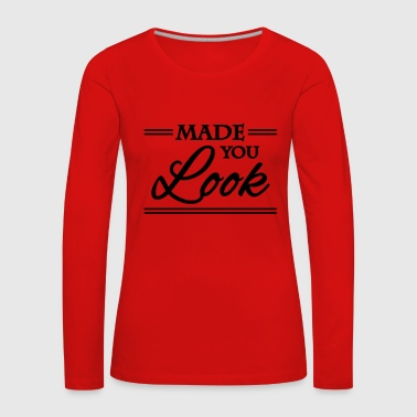 Made you look - Vrouwen Premium shirt met lange mouwen