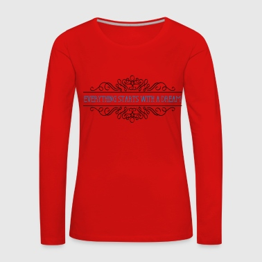 Everything starts with a dream - Women's Premium Longsleeve Shirt