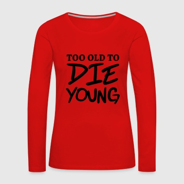 To Too old to die young - Dame premium T-shirt med lange ærmer