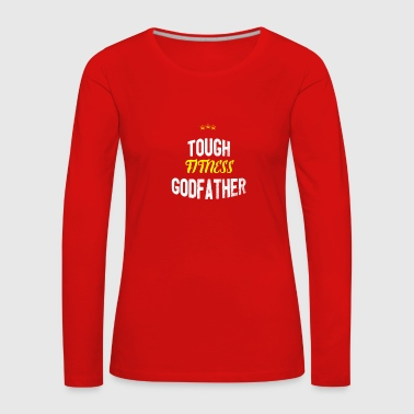 Distressed - TOUGH FITNESS GODFATHER - Women's Premium Longsleeve Shirt