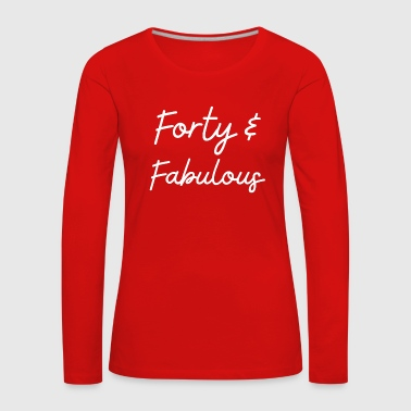 Forty and Fabulous - Women's Premium Longsleeve Shirt