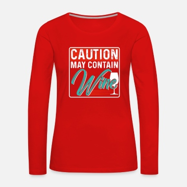 Container Caution may Contain Wine - Women's Premium Longsleeve Shirt