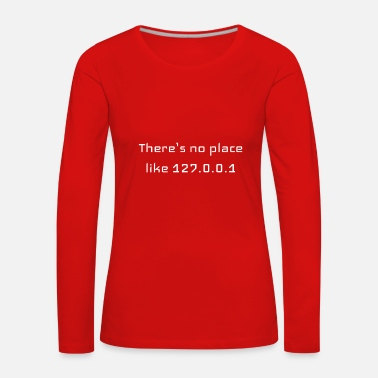 There is no place like127.0.0.1t-shirt - Women's Premium Longsleeve Shirt