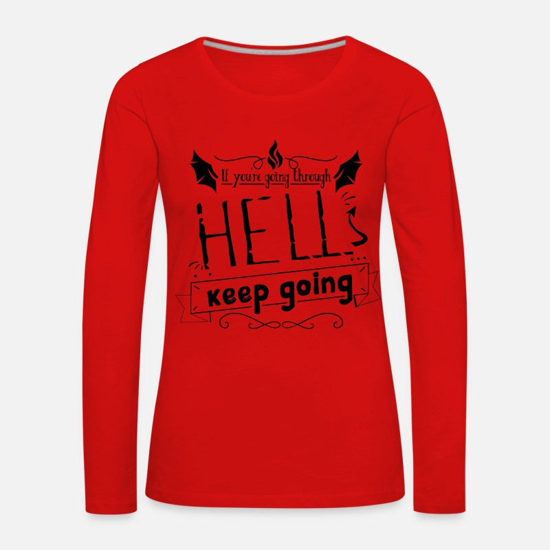 Cool Quote Long Sleeve Shirts - If you're going through hell keep going - Women's Premium Longsleeve Shirt red
