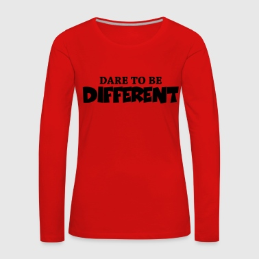 Dare to be different! - Maglietta Premium a manica lunga da donna