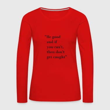Be good quote - Women's Premium Longsleeve Shirt
