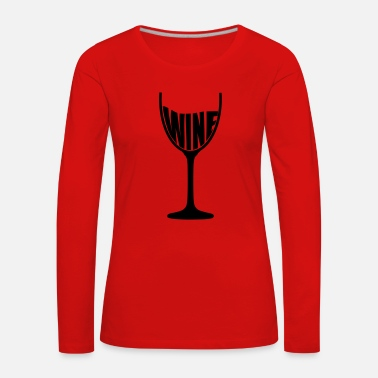 Wine Wine glass wine wine glass wine red wine vine - Women's Premium Longsleeve Shirt