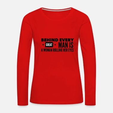 Behind every great man... - Women's Premium Longsleeve Shirt