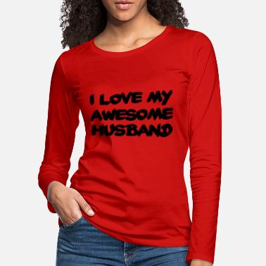 Awesome I love my awesome husband - Frauen Premium Langarmshirt