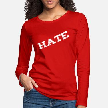 To Hate Hate - Women's Premium Longsleeve Shirt