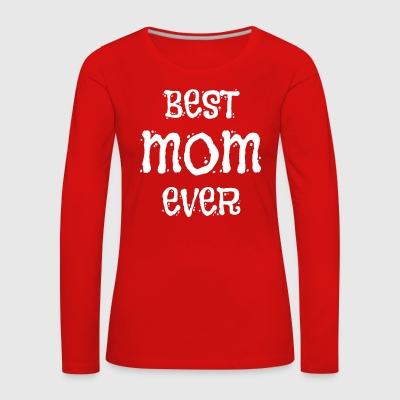BEST MOM EVER - Frauen Premium Langarmshirt