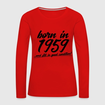 Born in 1959 and still in good condition - Women's Premium Longsleeve Shirt