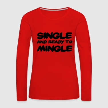 Single and ready to mingle - Women's Premium Longsleeve Shirt