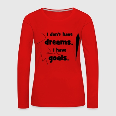no dreams but goals - Women's Premium Longsleeve Shirt