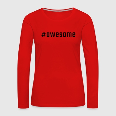 #awesome - T-shirt manches longues Premium Femme