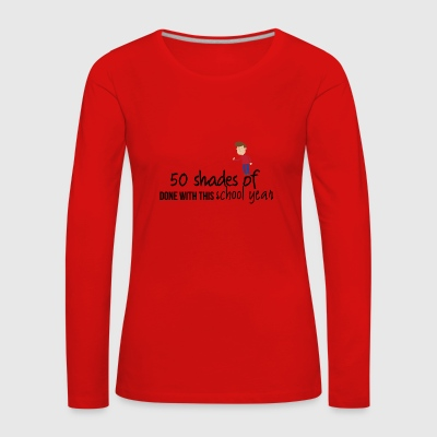 50 shades of done with this school year - Women's Premium Longsleeve Shirt