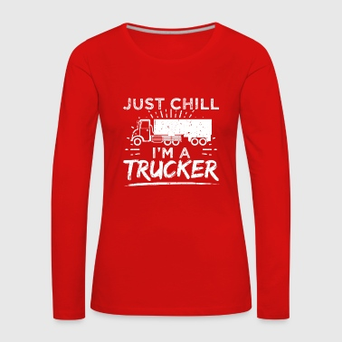 Funny Trucker Shirt Just Chill - Women's Premium Longsleeve Shirt