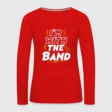 Im With The Band - Women's Premium Longsleeve Shirt