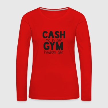 cash me in dah gym - T-shirt manches longues Premium Femme