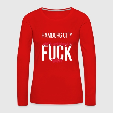 Hamburg City ain't nothing to fuck with - Frauen Premium Langarmshirt