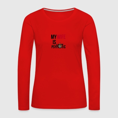 PsyHOTic Wife - Women's Premium Longsleeve Shirt