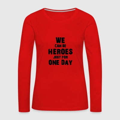 We can be heroes just for one day - Women's Premium Longsleeve Shirt