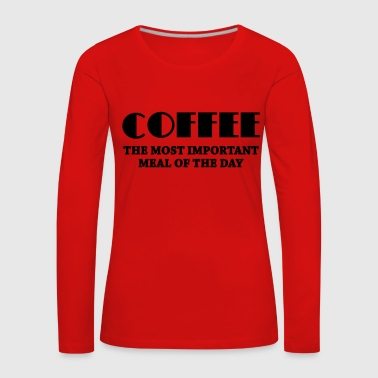 Coffee - the most important meal - Women's Premium Longsleeve Shirt