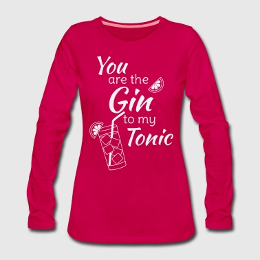 Gin Tonic Spruch You are the gin to my tonic weiss - Frauen Premium Langarmshirt