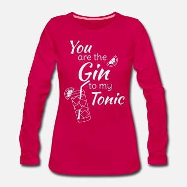 Bar Gin Tonic Spruch You are the gin to my tonic weiss - Frauen Premium Langarmshirt