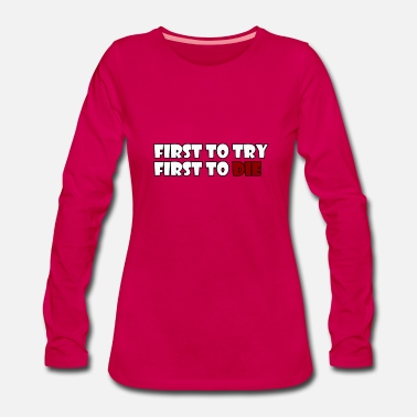 First To Try First To Die - Vrouwen premium longsleeve